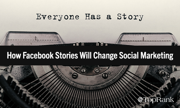 How Facebook Stories Will Change Social Media Marketing
