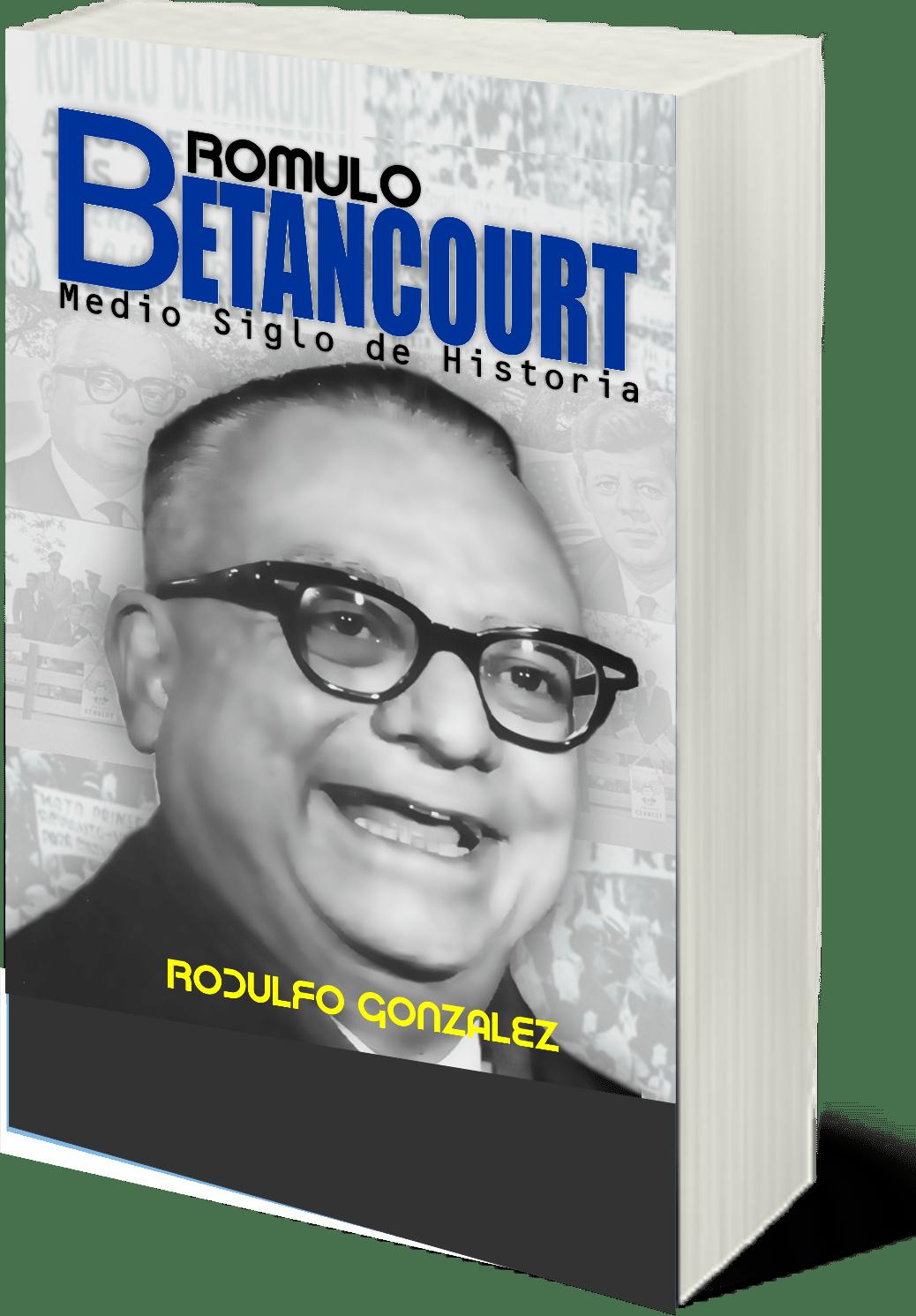 Romulo Betancourt Medio Siglo de Historia por Rodulfo Gonzalez