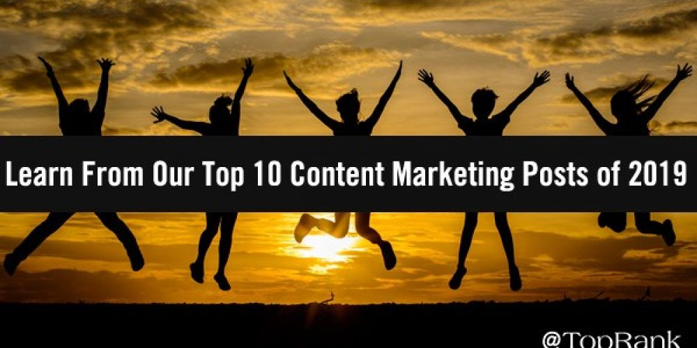 Learn From Our Top 10 Content Marketing Posts of 2019