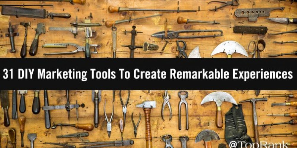 31 DIY Marketing Tools To Create Remarkable Experiences