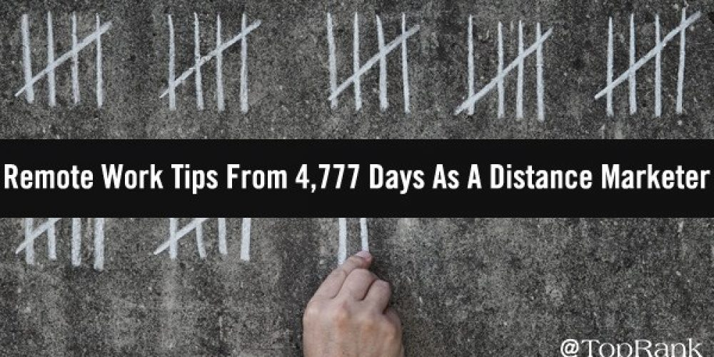 Day 4,777: Remote Work Tips From 13+ Years As A Distance Marketer