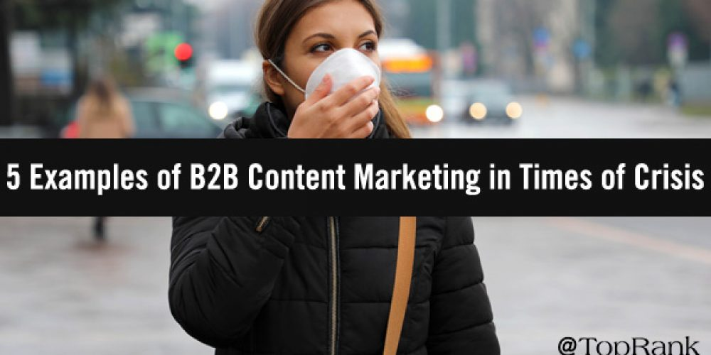 5 Examples of Effective B2B Content Marketing in Times of Crisis
