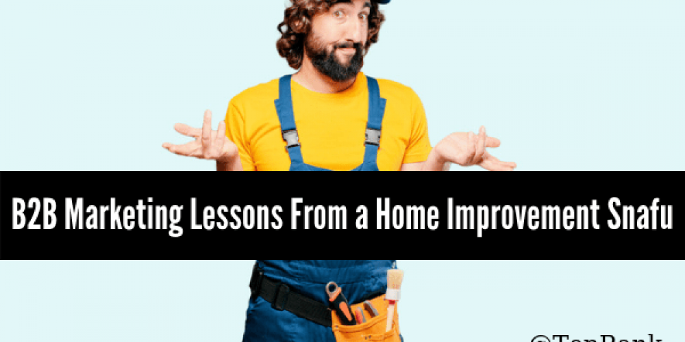 Maintaining Your Focus: What B2B Marketers Can Learn From My Home Improvement Snafu