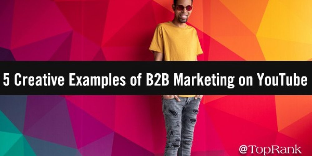 Get Ready For Video In 2021: Watch 5 Creative Examples of B2B Marketing on YouTube
