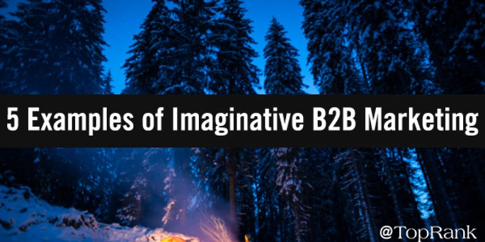5 Refreshing Examples of Imaginative B2B Marketing To Inspire You in 2021
