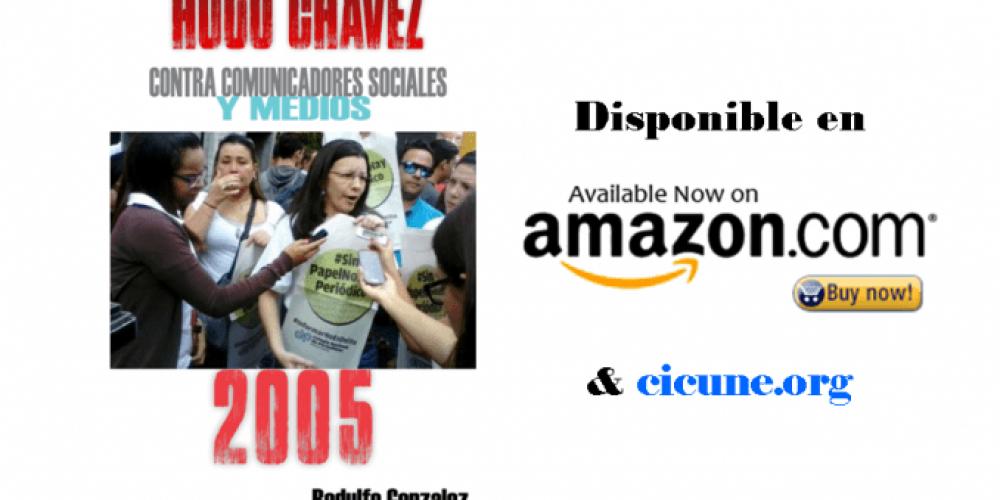 La Guerra del Dictador Hugo Chavez: Contra Comunicadores Sociales y Medios en el 2005