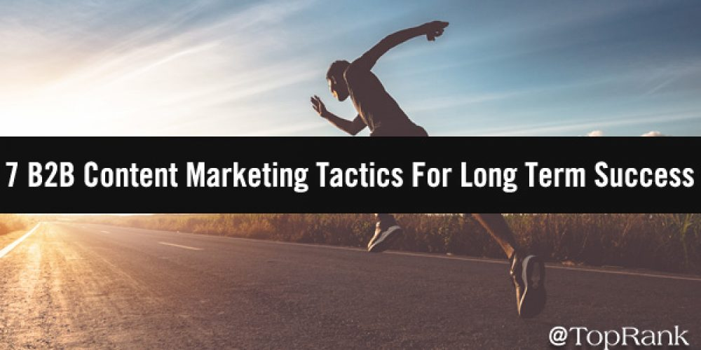 7 B2B Content Marketing Tactics For Long Term Success