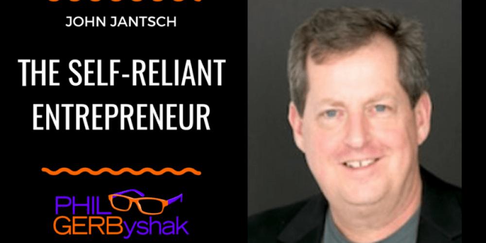Conversations with Phil Gerbyshak – The Self-Reliant Entrepreneur