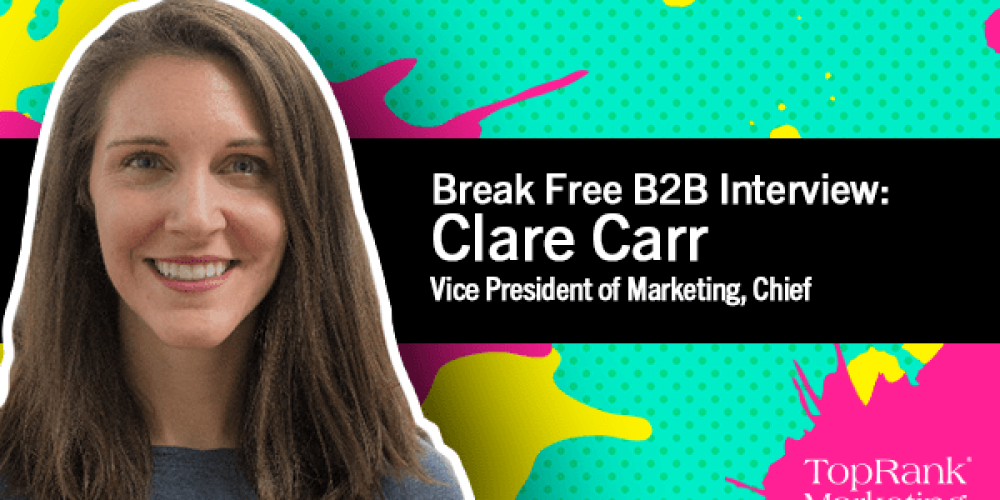 Break Free B2B Series: Clare Carr on Using Data to Drive Content Marketing Success
