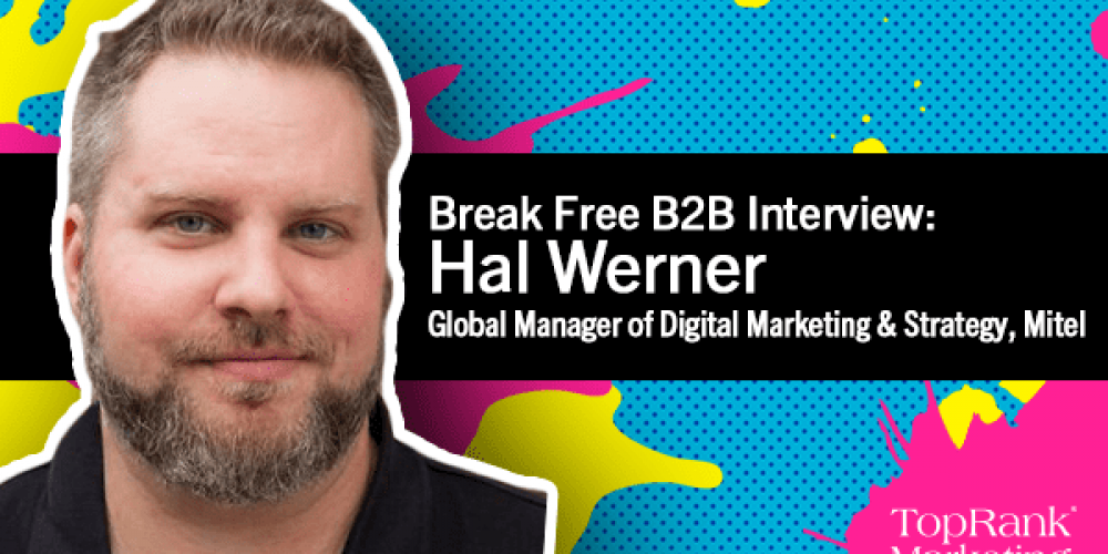 Break Free B2B Series: Hal Werner on the Intersection of Marketing Creativity and Analytics