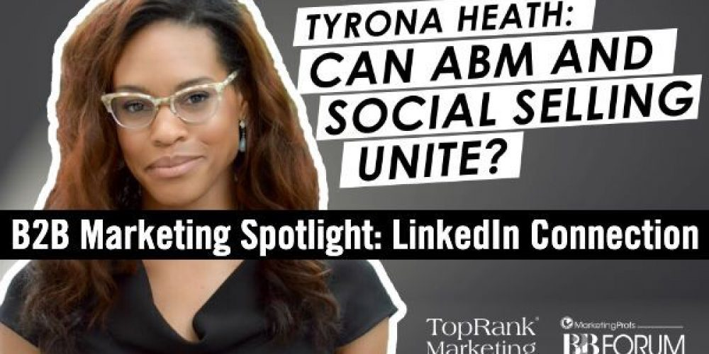 B2B Marketing Spotlight: Ty Heath on Optimizing ABM & Social Sales with LinkedIn #mpb2b