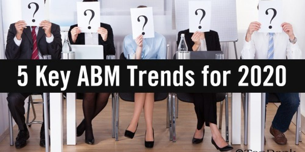 5 Key ABM Trends for B2B Marketers to Track Heading into 2020