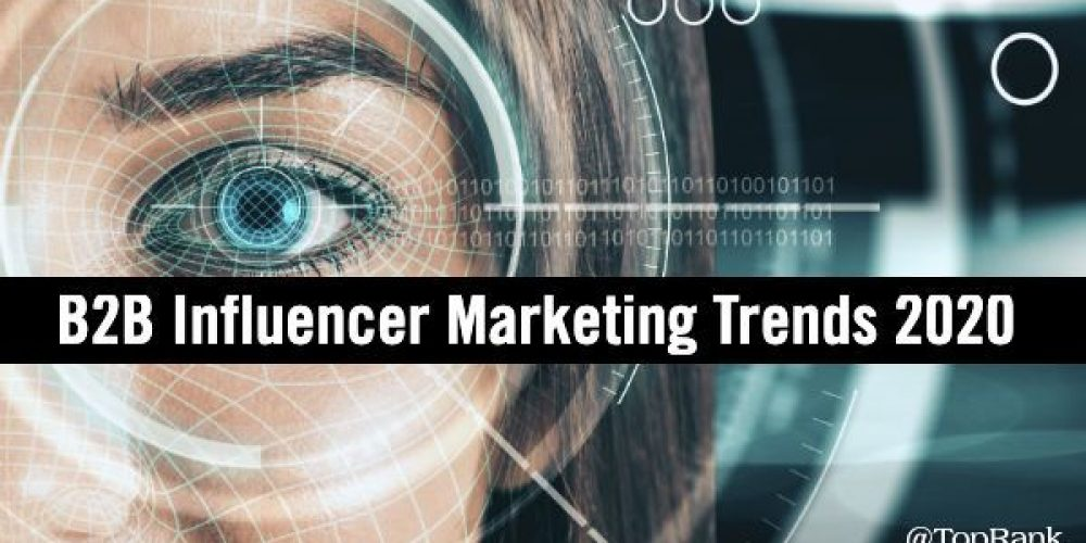 7 Top B2B Influencer Marketing Trends for 2020