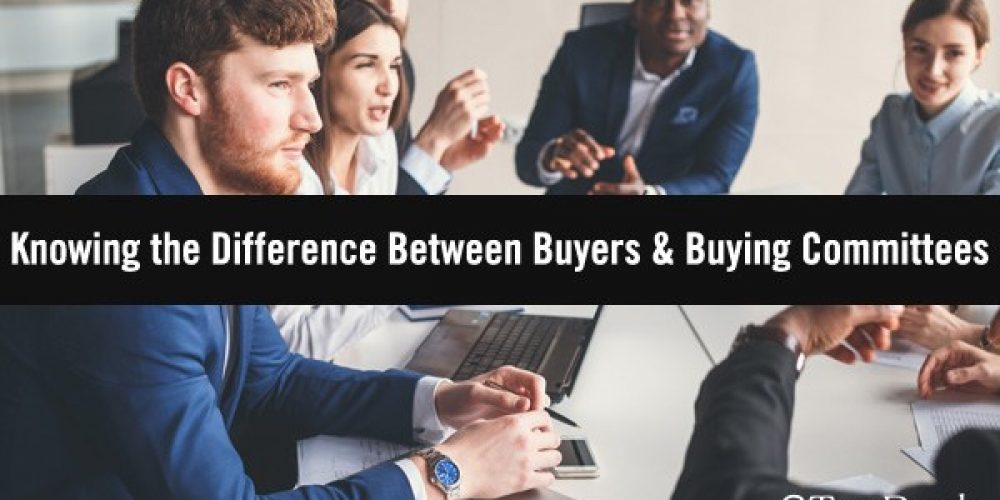 Buyers vs. Buying Committees: Not Knowing the Difference Could Cost You