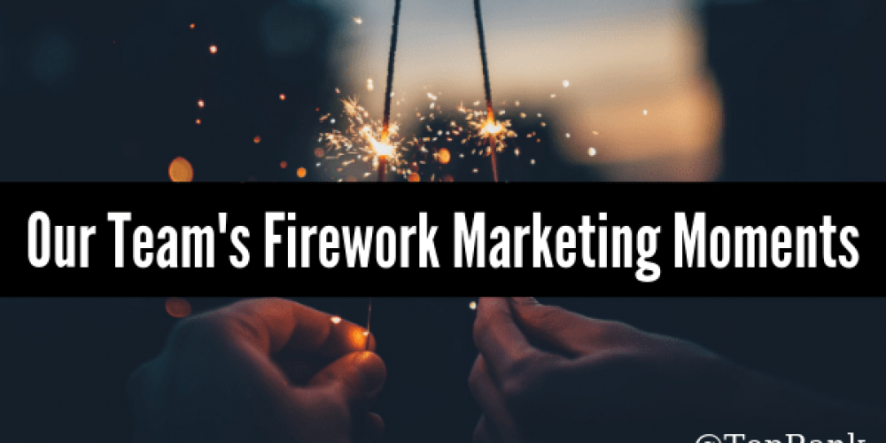 When Sparks Fly: The TopRank Marketing Team's Firework Marketing Moments