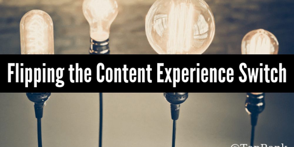 The Experience Factor: It's Time for Content Marketers to 'Flip the Switch'