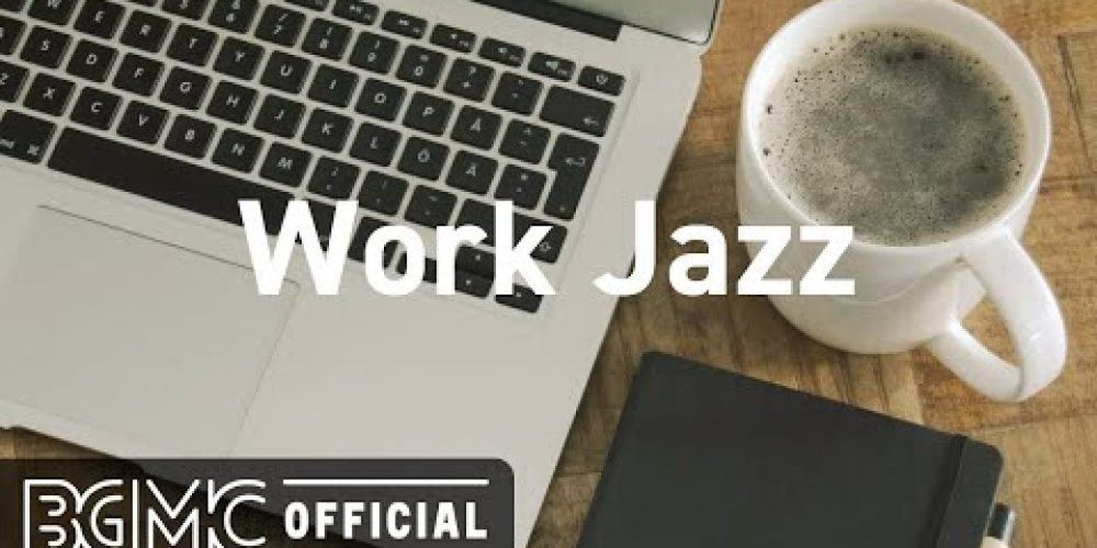 Work Jazz: Relaxing Jazz for Work and Study – Background Instrumental Concentration Music