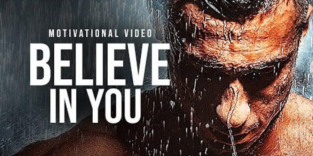 BELIEVE IN YOU – Must Hear *powerful* Inspirational Speech