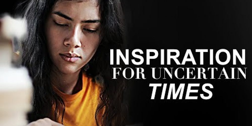 INSPIRATION FOR UNCERTAIN TIMES | Improve Your Mind – Inspirational & Motivational Video For Study