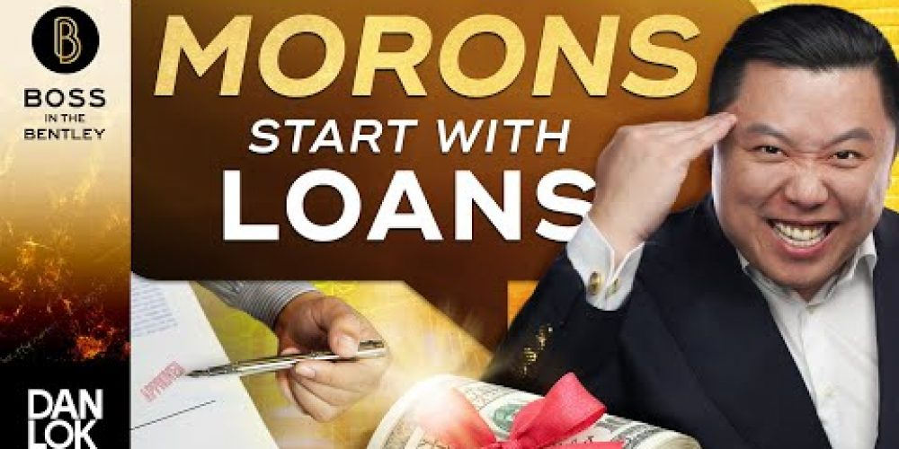 Only A Moron Starts A Business On A Loan