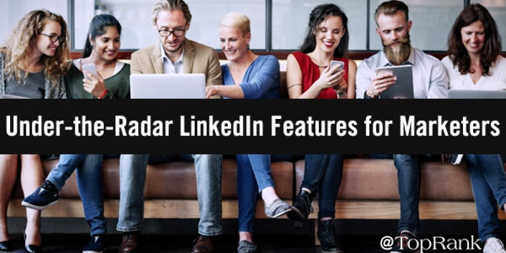 Social Media Secrets: 5 Under-the-Radar LinkedIn Features for Marketers