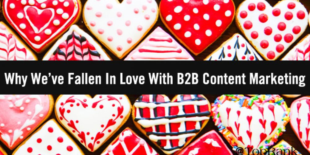 Lovestruck: Why We've Fallen in Love with B2B Content Marketing