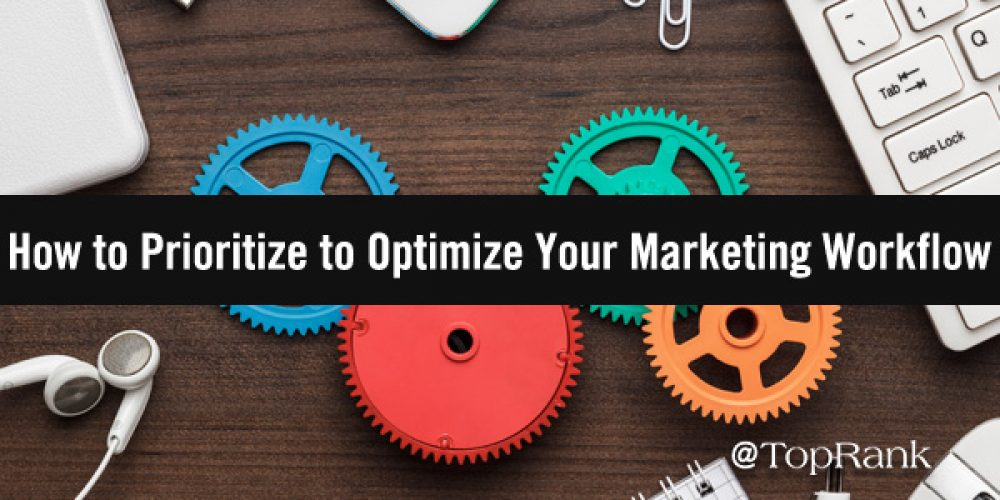 Get Your Priorities Straight: How to Prioritize to Optimize Your Marketing Workflow