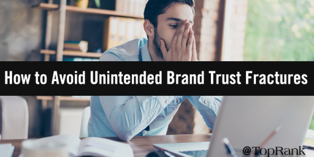 Trust Fractures: How to Avoid Accidentally Eroding Your Brand's Credibility