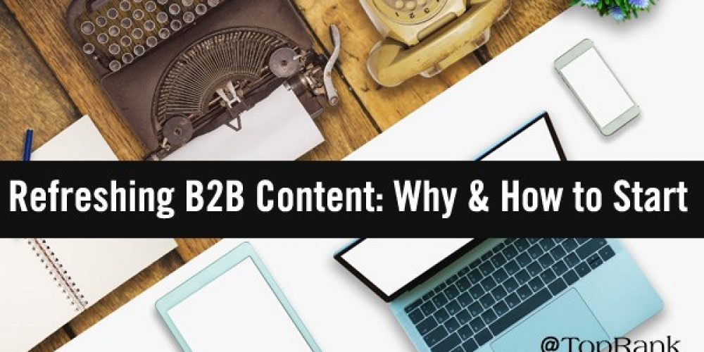 Everything Old Is New Again: Why & How to Refresh B2B Content