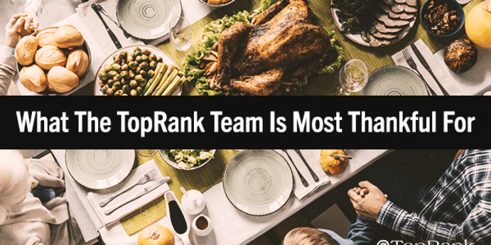 Grateful and Glad: What the TopRank Marketing Team is Most Thankful For