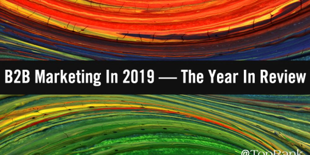 B2B Marketing In 2019 — The Year In Review