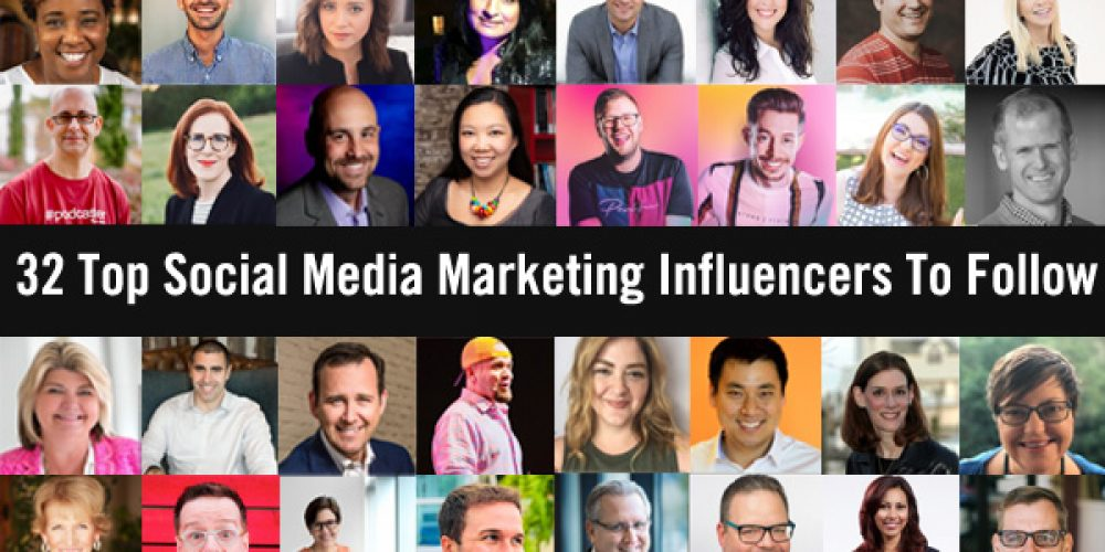 32 Top Social Media Marketing Influencers To Follow