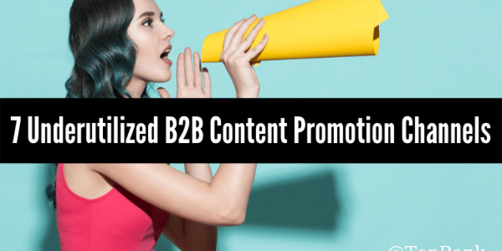 B2B Content Not Making an Impact? Try These 7 Underutilized Promotion Channels