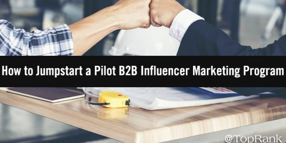 Jumpstarting a Pilot B2B Influencer Marketing Program in 5 Steps