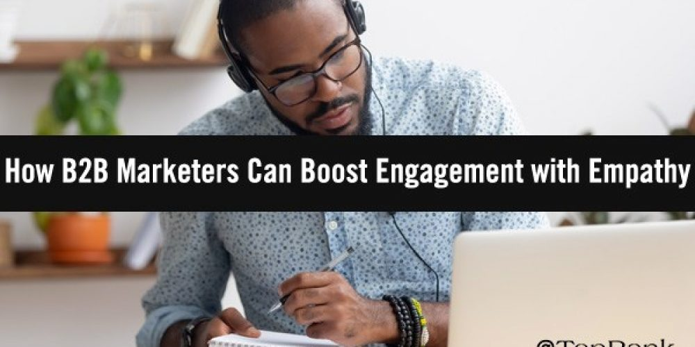 Boosting and Deepening Engagement through Empathy in B2B Marketing