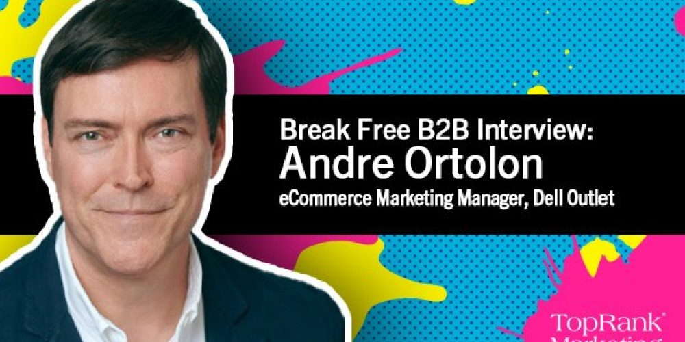 Break Free B2B Marketing: Dell Outlet's Andre Ortolon on Microinfluencers for Hyper-Relevant Content