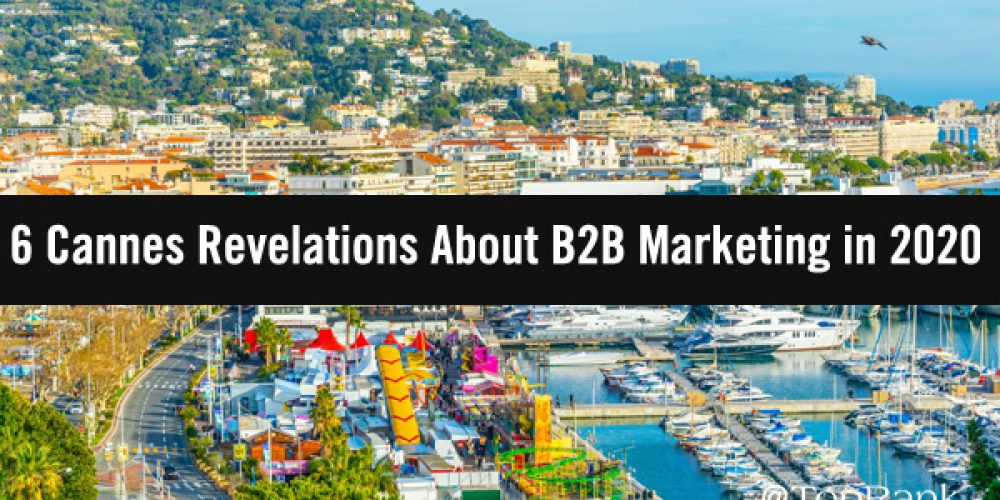 6 Cannes Revelations About B2B Marketing in 2020