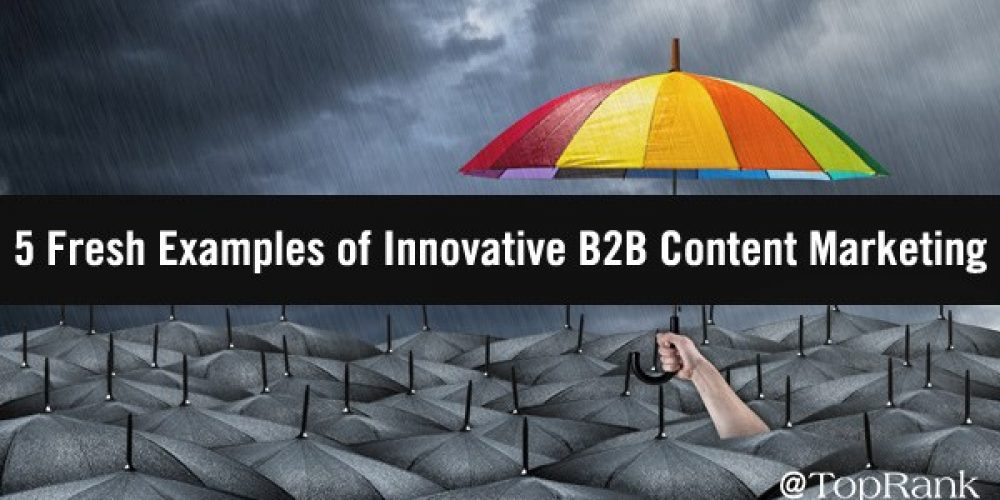 Dare to Be Different: 5 Fresh Examples of Innovative B2B Content Marketing