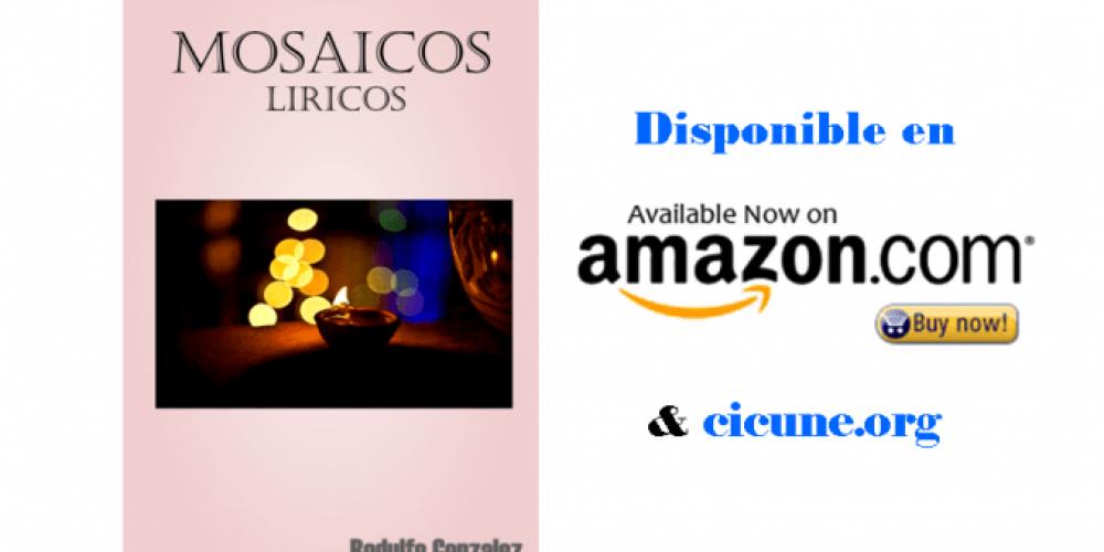 Libro Nuevo de Poemas: Mosaicos Liricos por Rodulfo Gonzalez