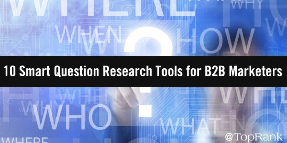 10 Smart Question Research Tools for B2B Marketers