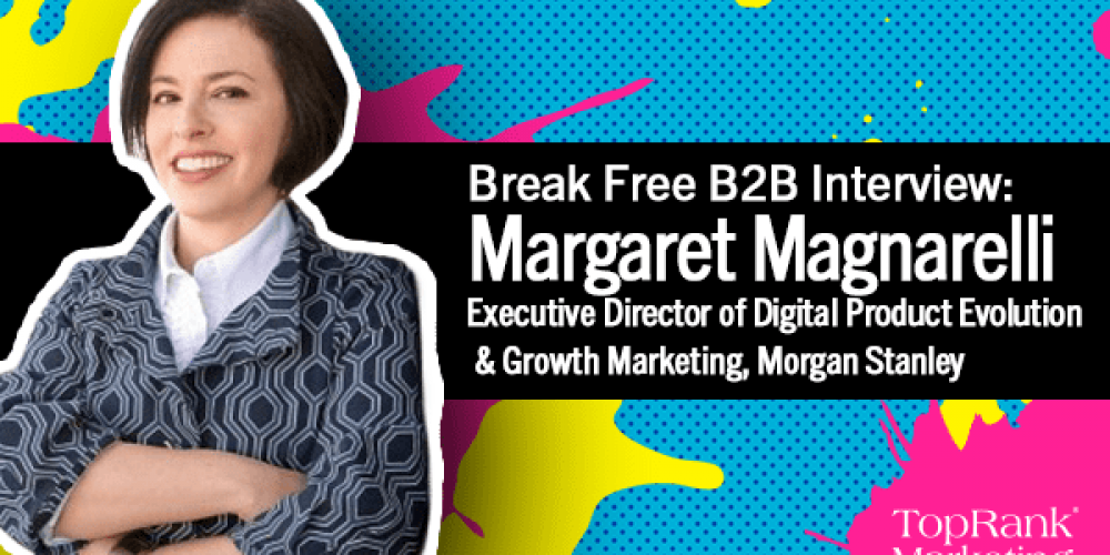 Break Free B2B Series: Margaret Magnarelli on the Psychology of Trust for Better Content Marketing