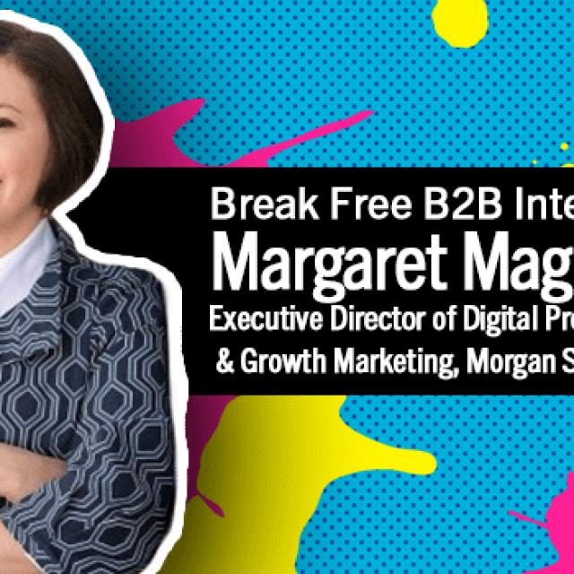 Break Free B2B Series: Margaret Magnarelli on the Psychology of Trust for Better Content Marketing