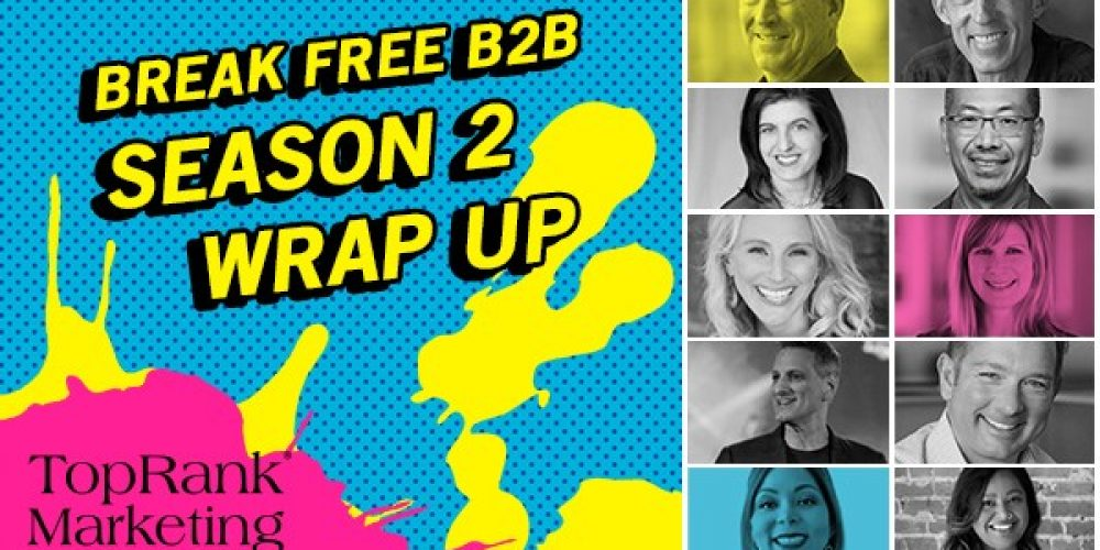 Break Free Marketing Season 2 Wrap Up: Reinventing B2B Marketing