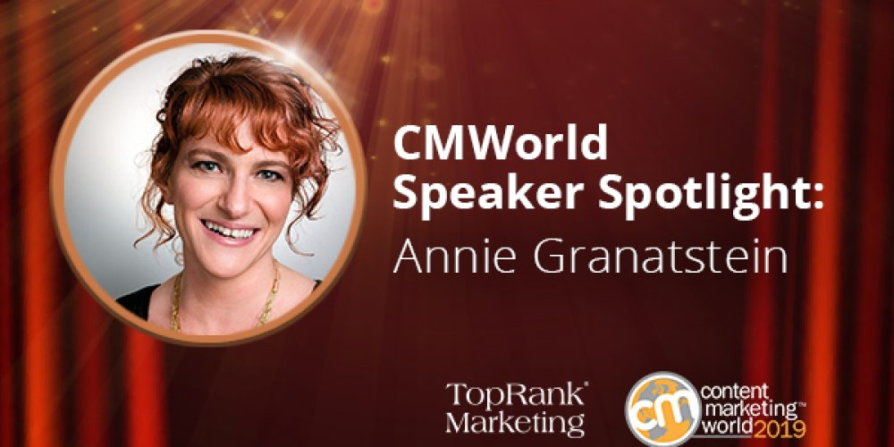 Content Marketing Interview: Annie Granatstein on Creating Emotionally Engaging Content Experiences #CMWorld