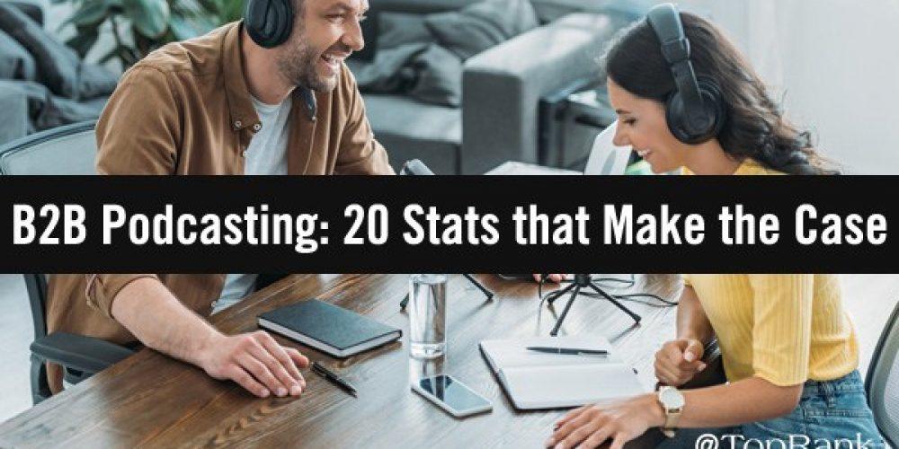 B2B Podcasting: 20 Stats that Make the Marketing Case