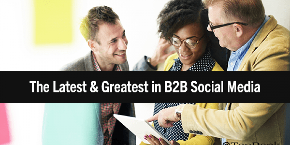 B2B Social Media Shakeup: 4 Developments That Have Caught Our Eye