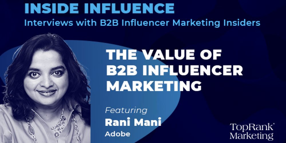 Inside Influence: Rani Mani from Adobe on the B2B Influencer Marketing Advantage