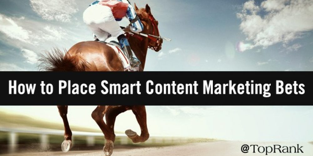 The B2B Content Marketing Derby: When & Where to Place Strategic Bets
