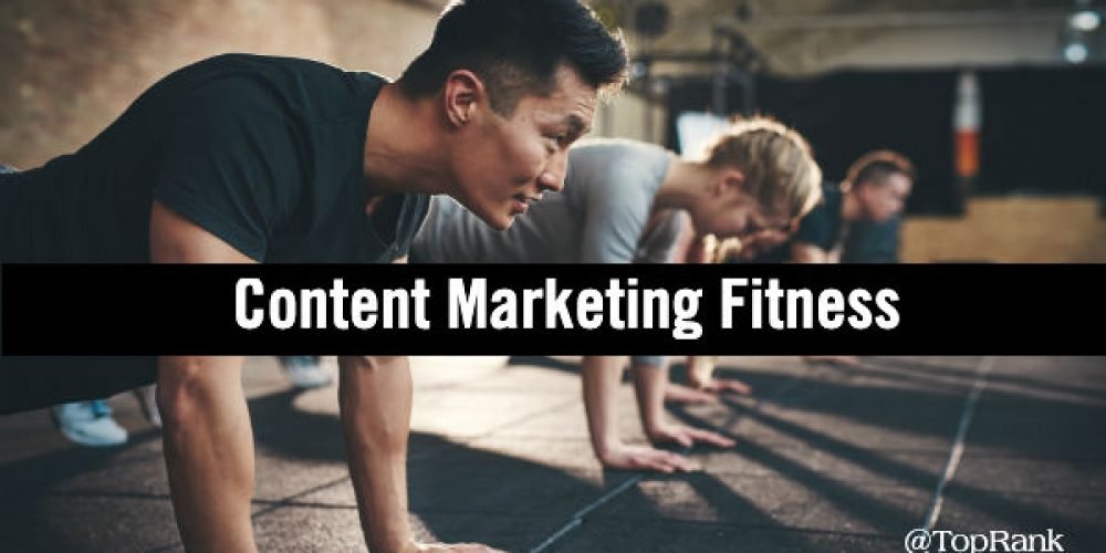 Content Marketing Fitness: Are You Ready to Integrate, Optimize and Activate?