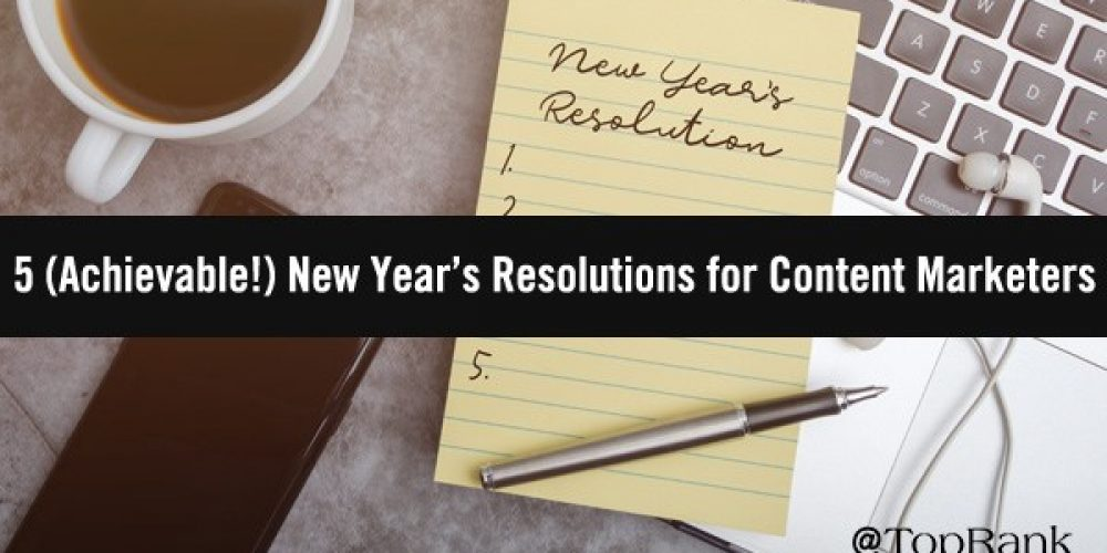 B2B Content Marketers, Here Are Your New Year's Resolutions for 2019